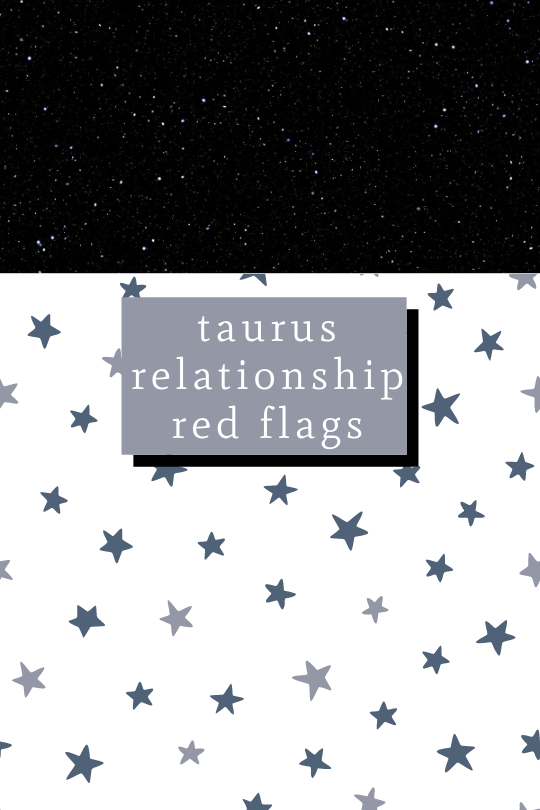 Taurus Relationship Red Flags