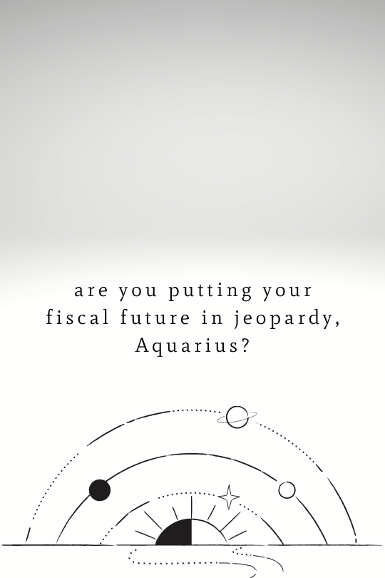 Are You Penny-Wise, Aquarius?